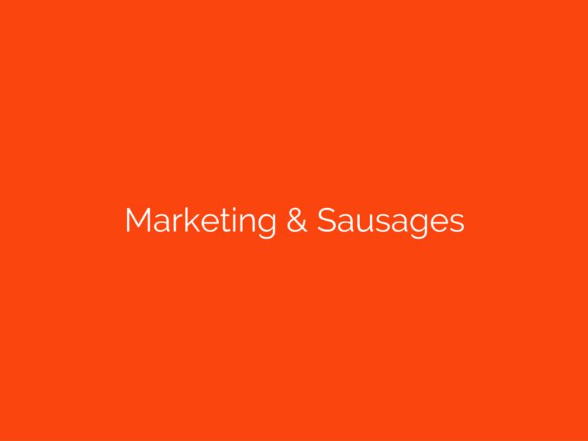 Marketing & Sausages