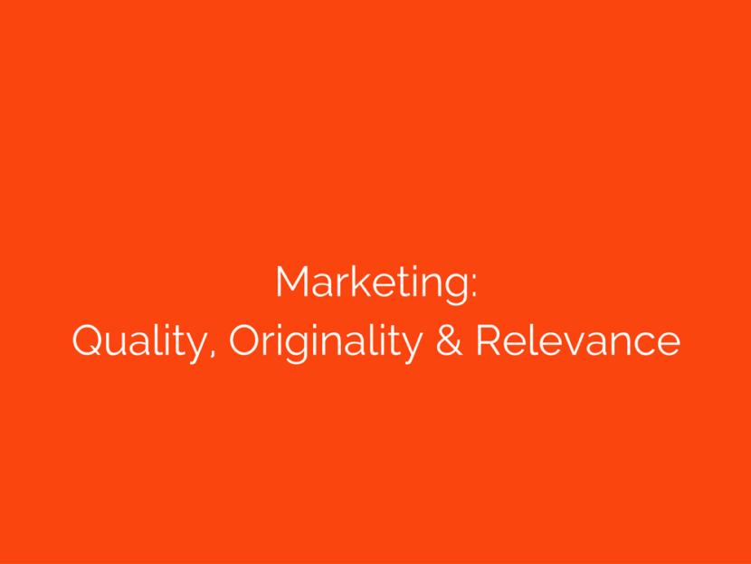 Marketing quality originality relevance